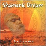 CD: Shamanic Dream - Anugama - Copyright STEINKLANG